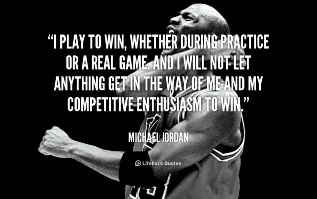 291933295-quote-Michael-Jordan-i-play-to-win-whether-during-practice-89700.png